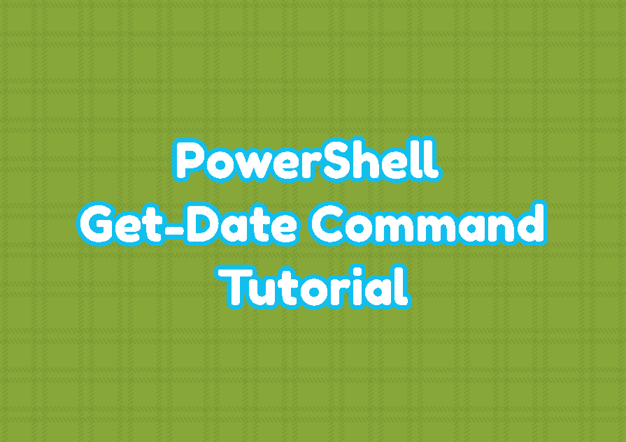 PowerShell Get-Date Command Tutorial