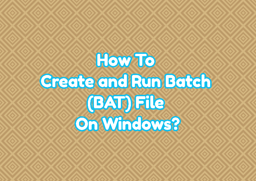 How to Create and Run Batch (BAT) File On Windows?