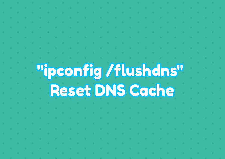 """ipconfig /flushdns"" - Reset DNS Cache In Windows, MacOSX, and Linux"