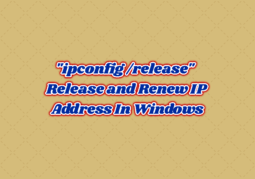 """ipconfig /release"" - Release and Renew IP Address In Windows"