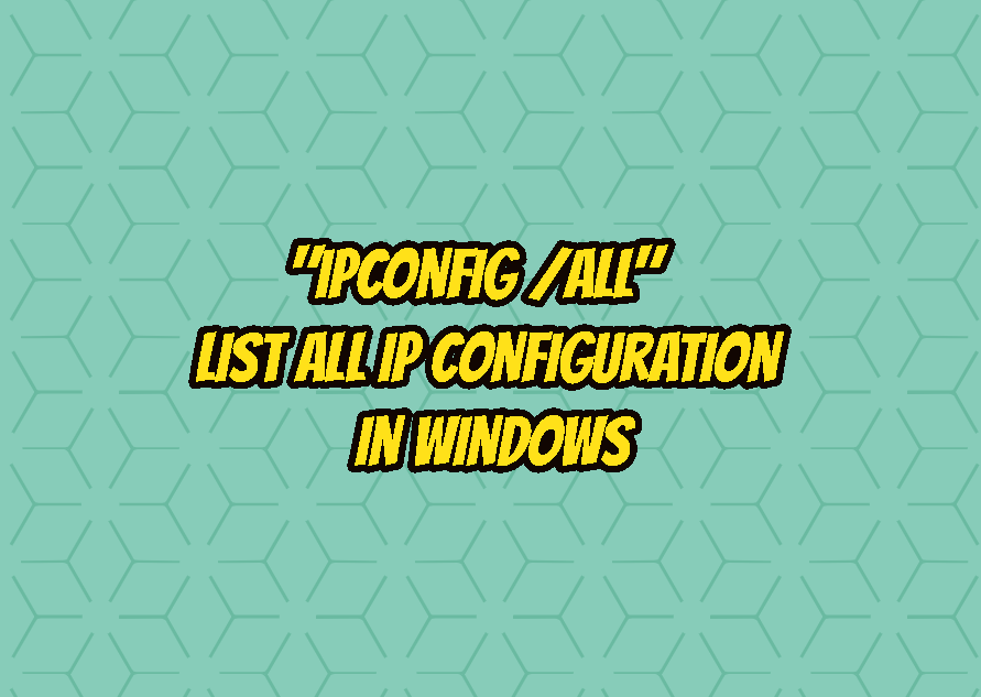 """ipconfig /all"" - List All IP Configuration In Windows"