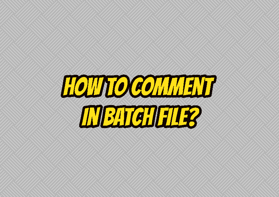 How To Comment In Batch File?