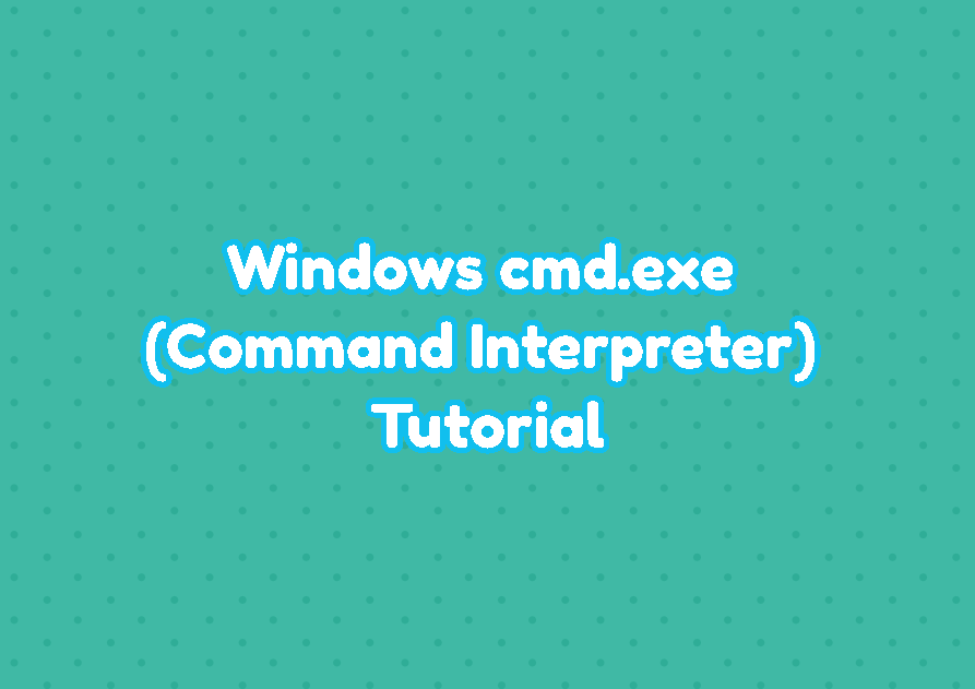 Windows cmd.exe (Command Interpreter) Tutorial