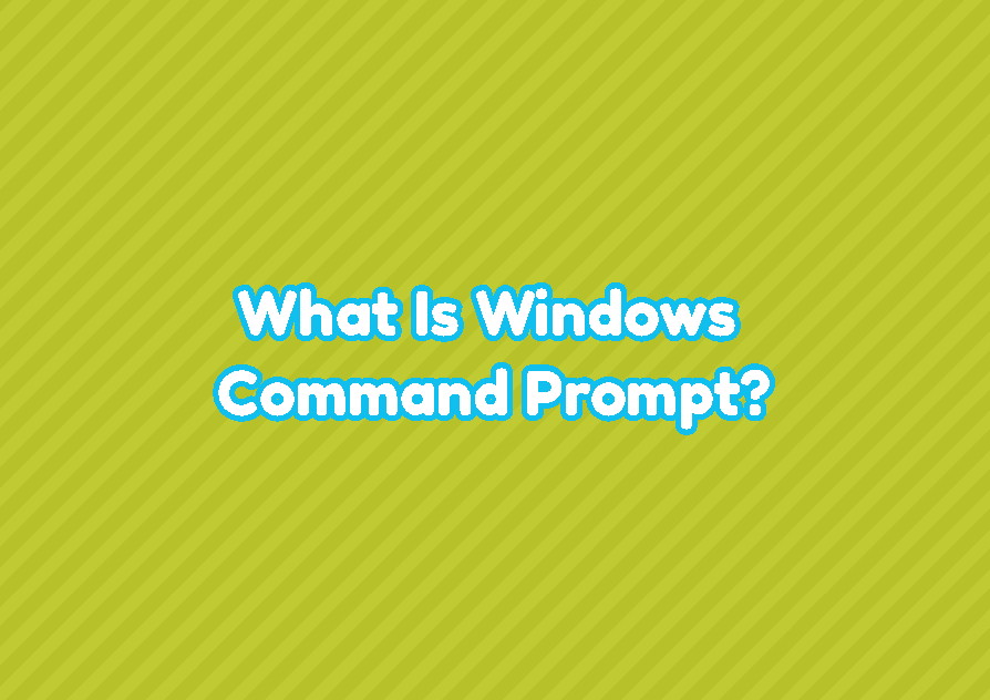 What Is Windows Command Prompt?