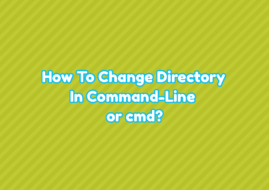 How To Change Directory In Command-Line or cmd?
