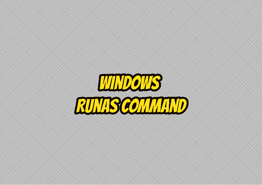 Windows Runas Command- Execute Programs with Different User Account