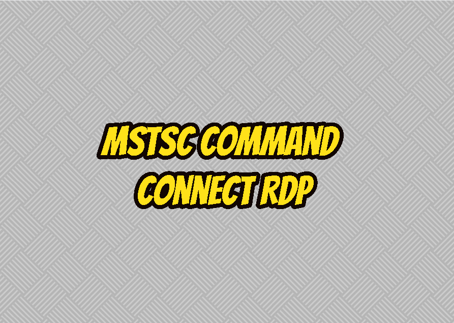 mstsc Command Tutorial - Connect RDP (Remote Desktop Connections)