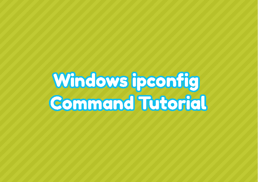 Windows ipconfig Command Tutorial