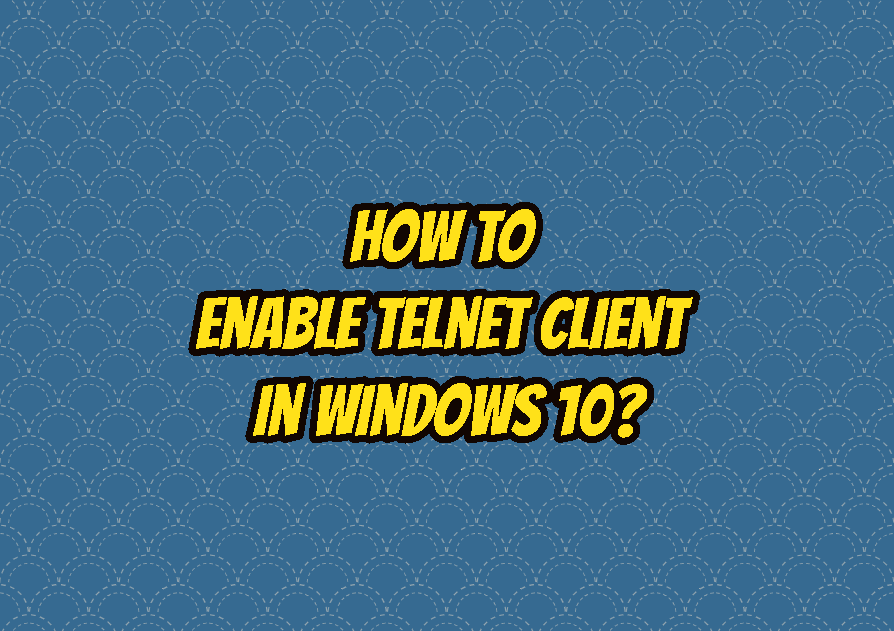 How To Enable Telnet Client In Windows 10?