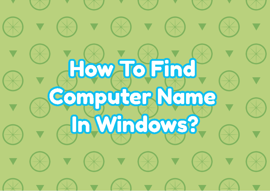 How To Find Computer Name In Windows?