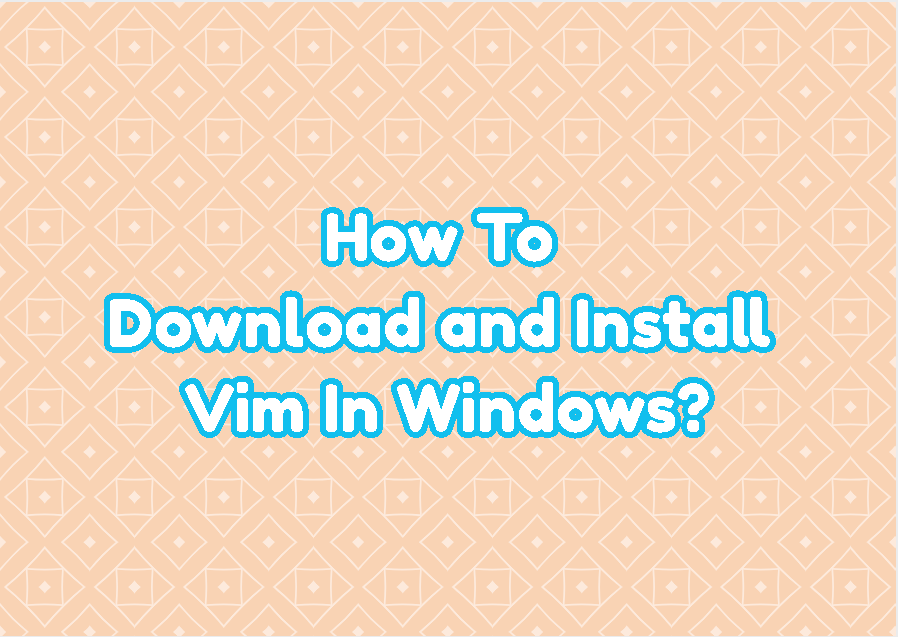 How To Download and Install Vim In Windows?