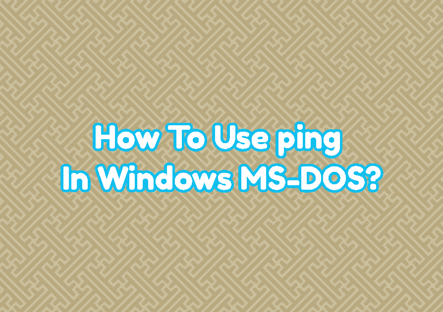 How To Use ping In Windows MS-DOS (cmd.exe)?
