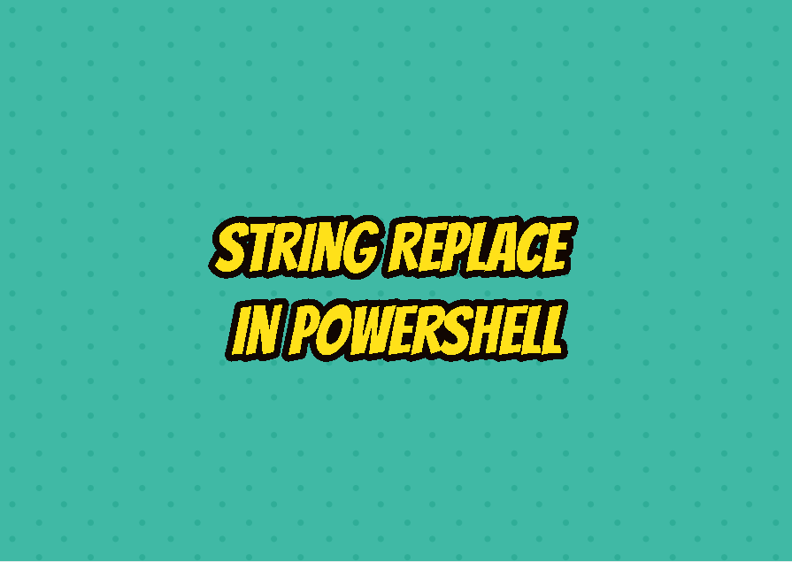 String Replace In PowerShell