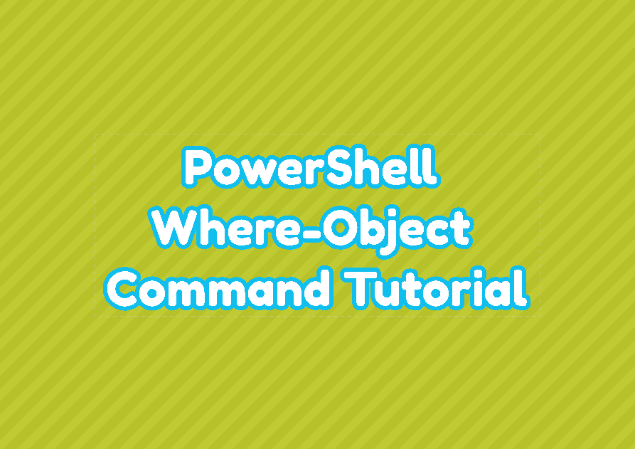 PowerShell Where-Object Command Tutorial