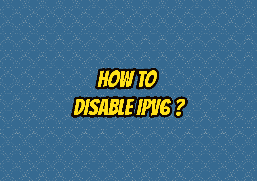 How To Disable IPv6 (Windows, Linux, MacOSX)?