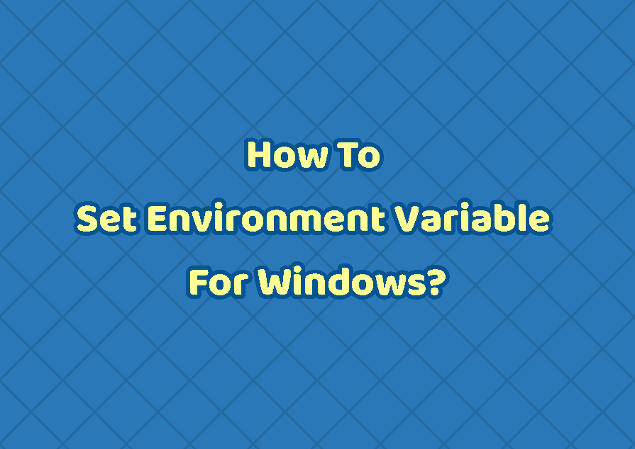How To Set Environment Variable For Windows?