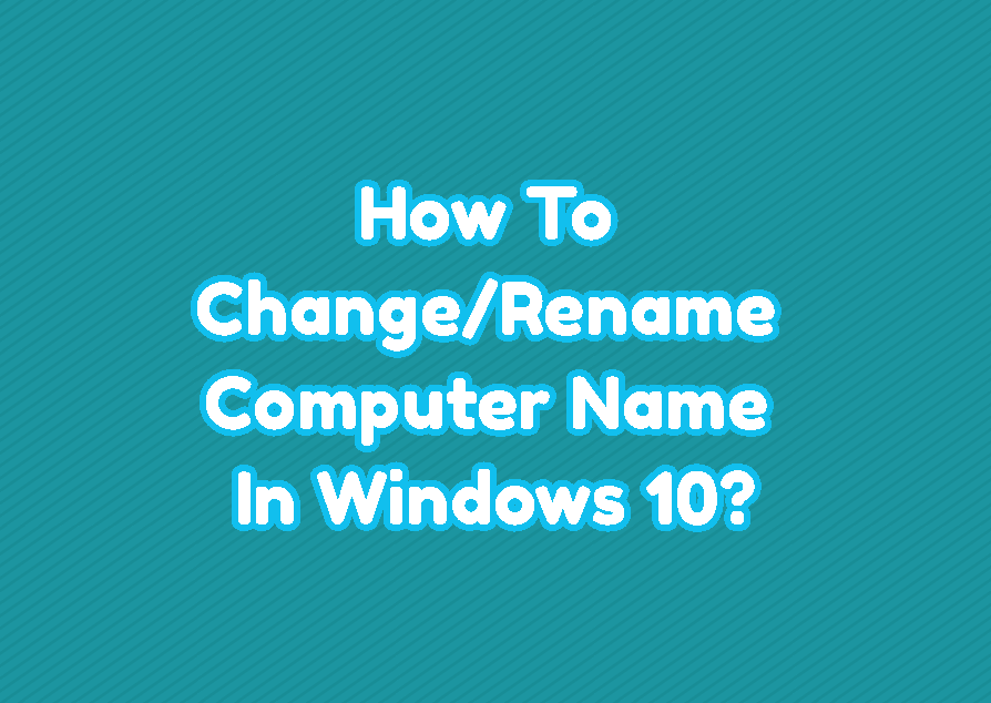 How To Change/Rename Computer Name In Windows 10?