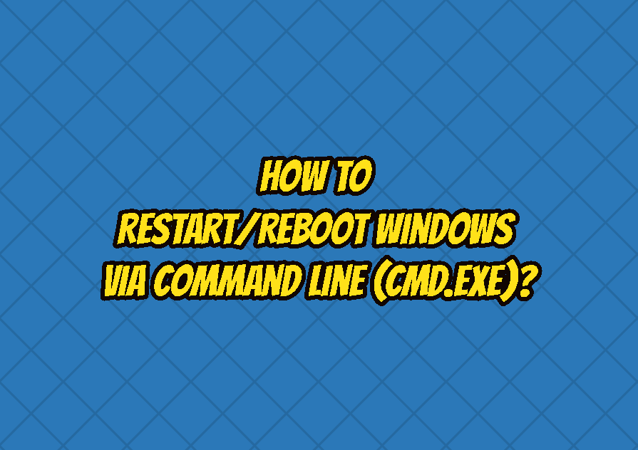 How To Restart/Reboot Windows via Command Line (cmd.exe)?
