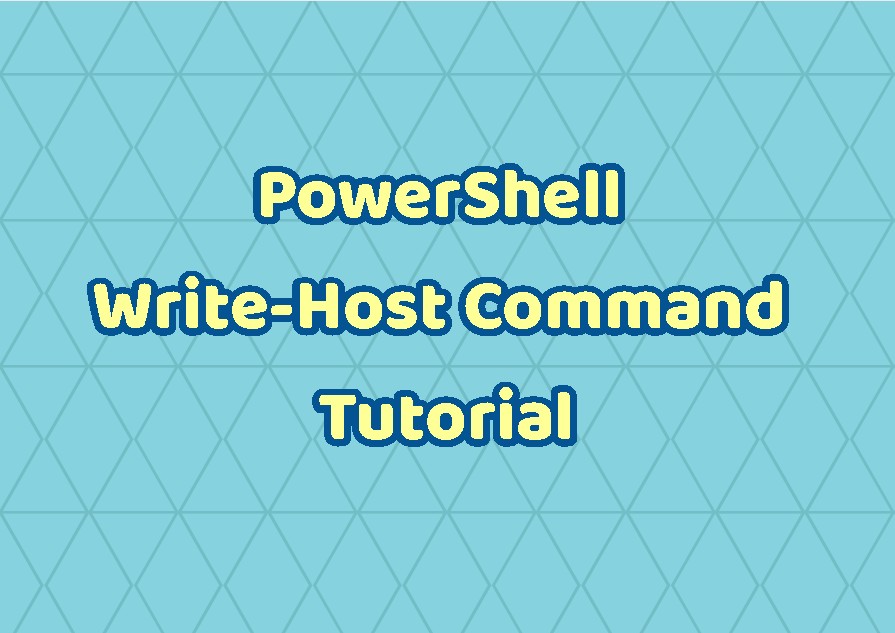 PowerShell Write-Host Command Tutorial