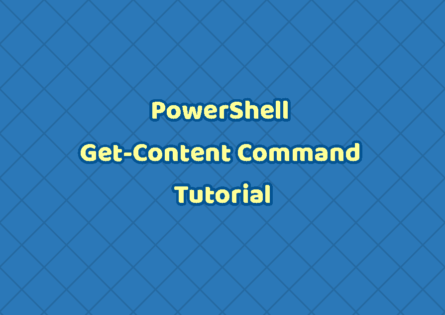 PowerShell Get-Content Command Tutorial