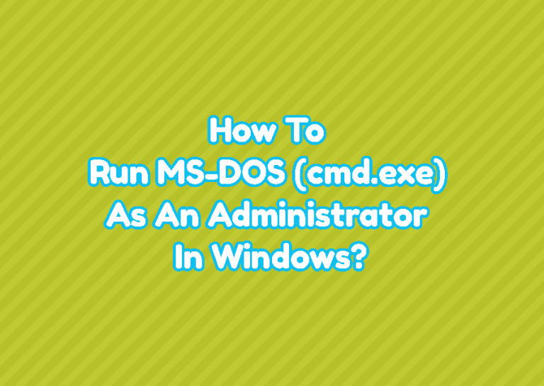 How To Run MS-DOS (cmd.exe) As An Administrator In Windows?