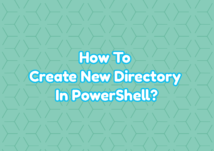 How To Create New Directory In PowerShell?