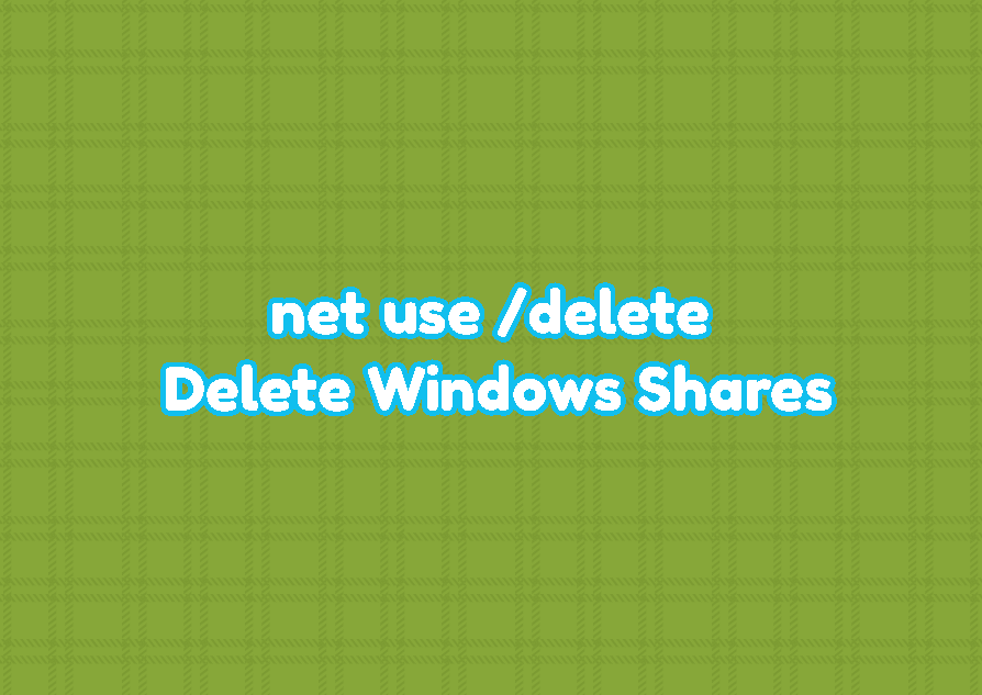net use /delete - Delete Windows Shares