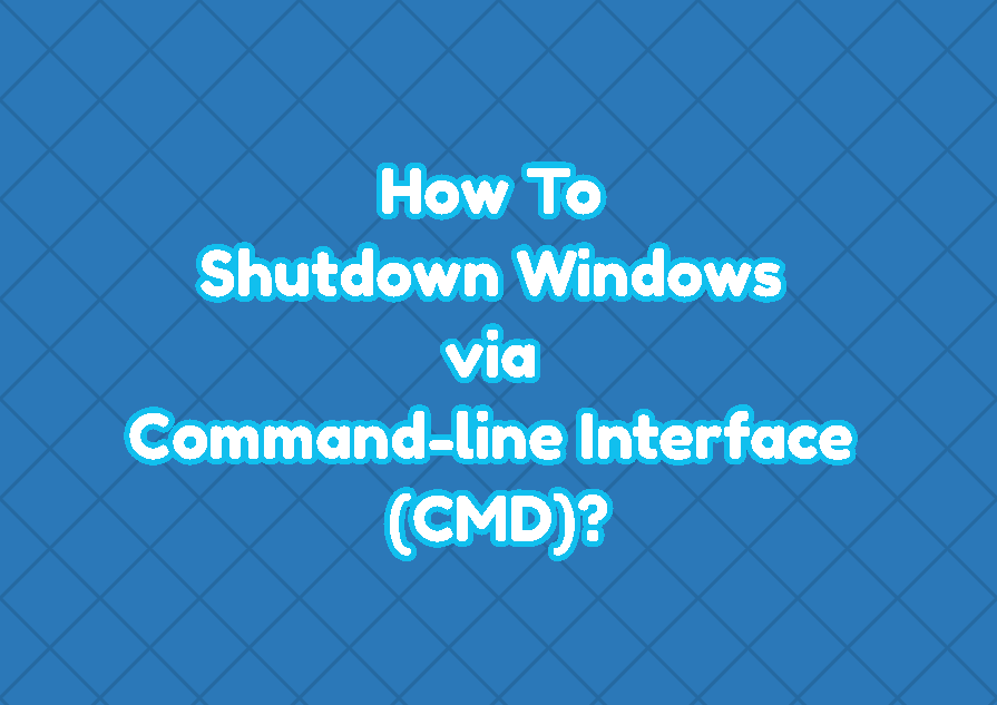 How To Shutdown Windows via Command-line Interface (CMD)?