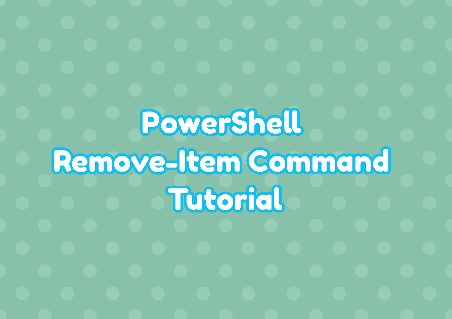 PowerShell Remove-Item Command Tutorial