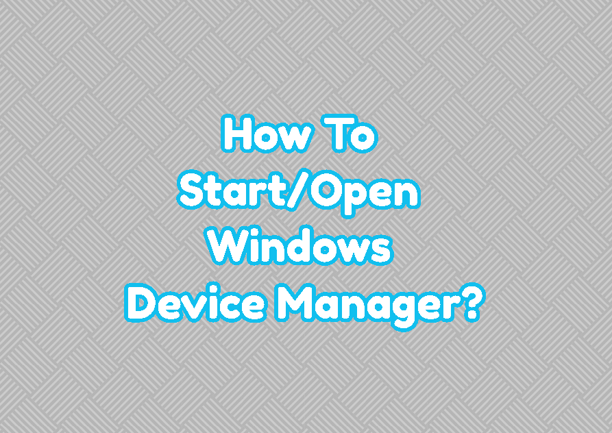 How To Start/Open Windows Device Manager?