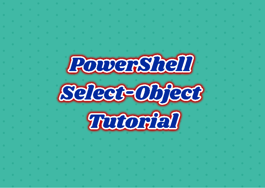 PowerShell Select-Object Tutorial