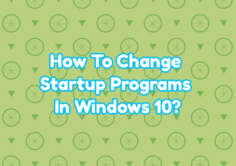 How To Change Startup Programs In Windows 10?