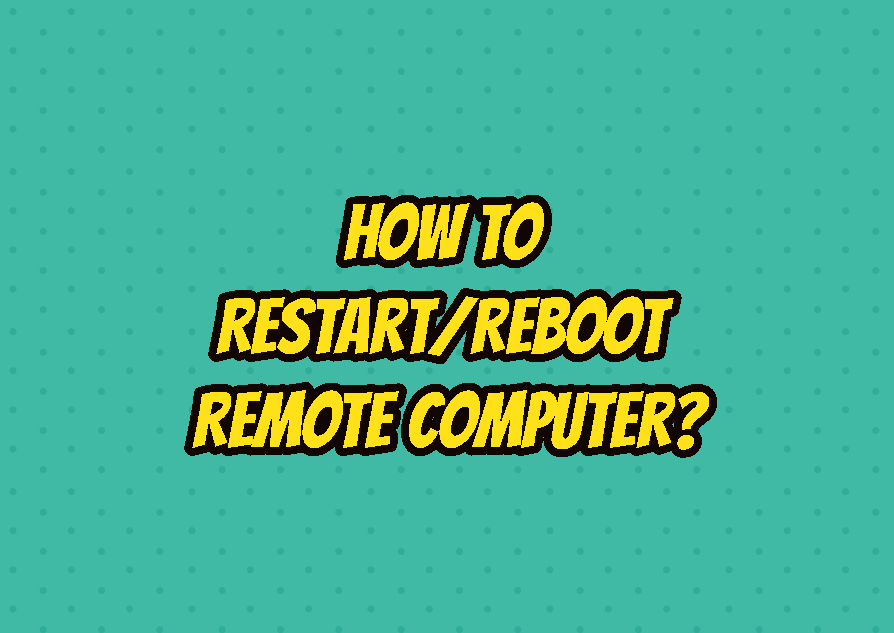 How To Restart/Reboot Remote Computer?