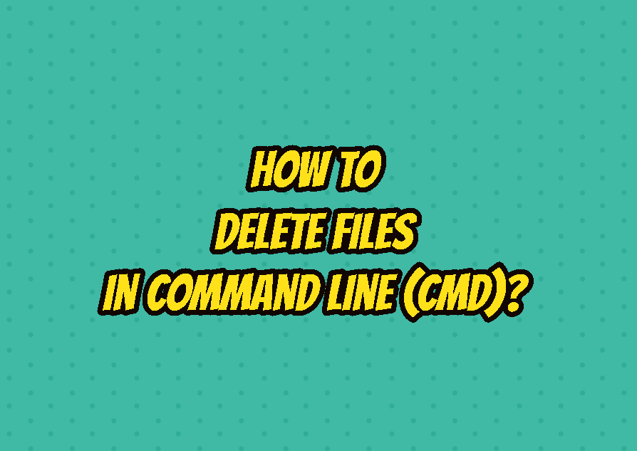 How To Delete Files In Command Line (cmd)?