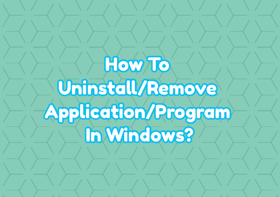 How To Uninstall/Remove Application/Program In Windows?
