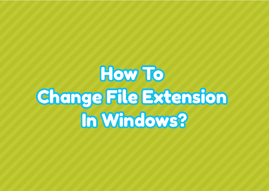 How To Change File Extension In Windows?