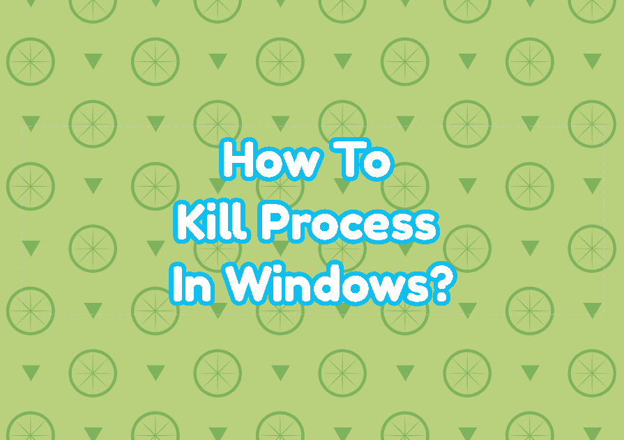 How To Kill Process In Windows?