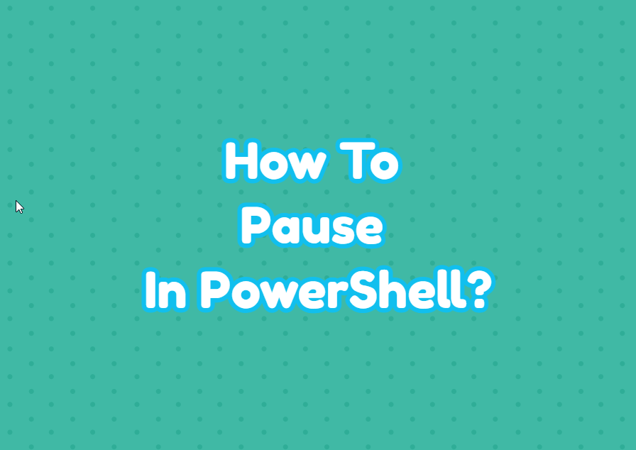 How To Pause In PowerShell?