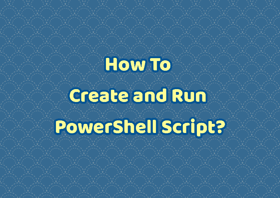 How To Create and Run PowerShell Script?
