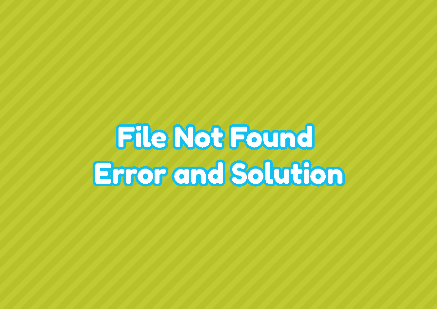 """File Not Found"" and ""Check The File Name And Try Again"" Errors"