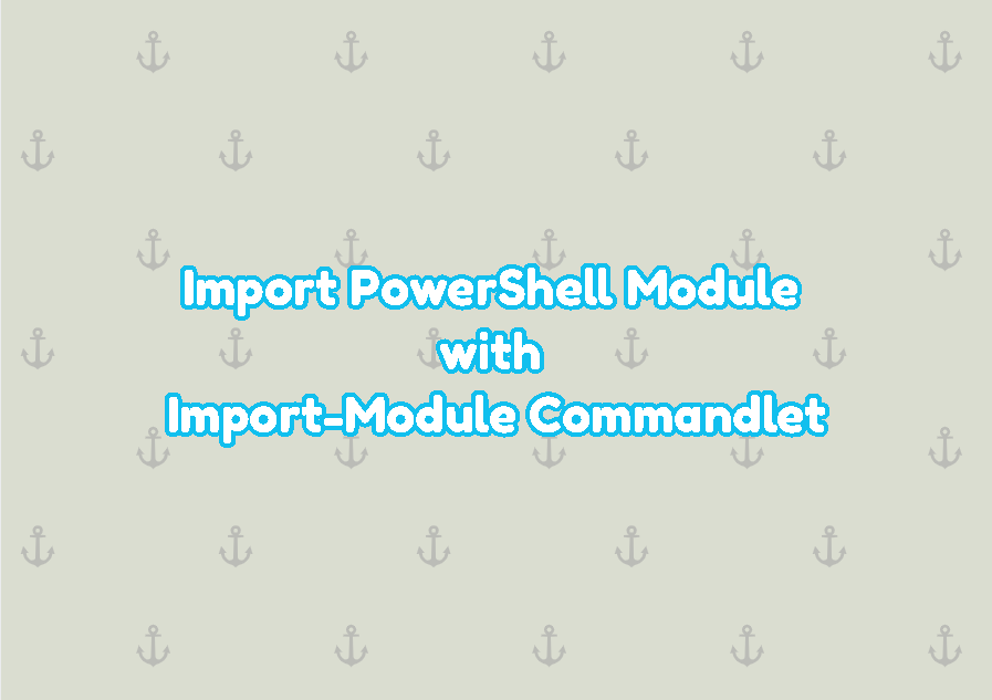 Import PowerShell Module with Import-Module Commandlet