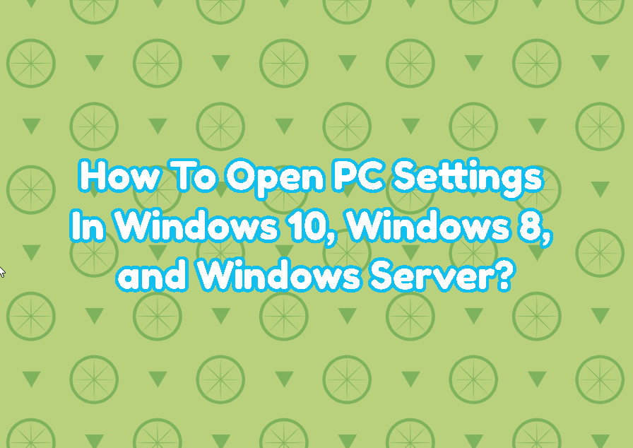 How To Open PC Settings In Windows 10, Windows 8, and Windows Server?