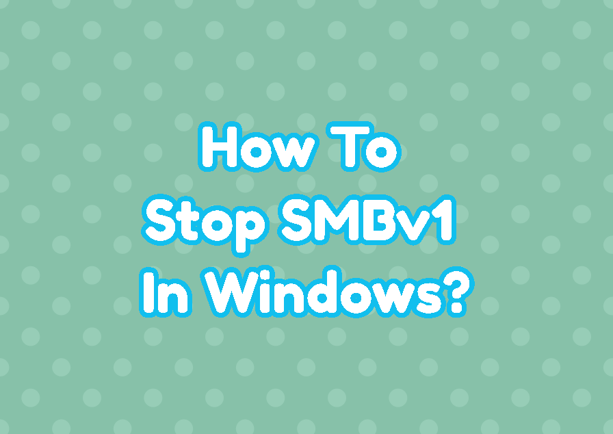 How To Stop SMBv1 In Windows?