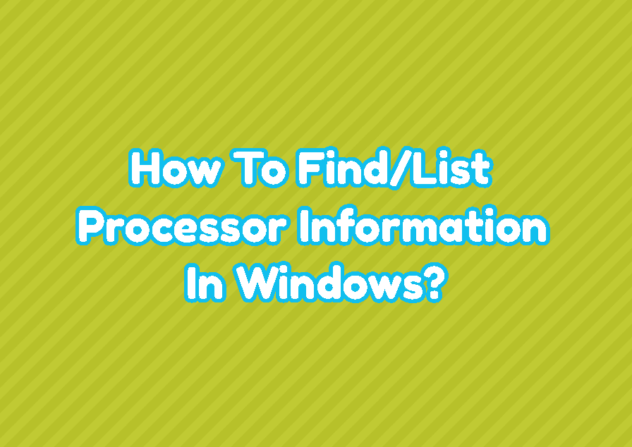 How To Find/List Processor Information In Windows?