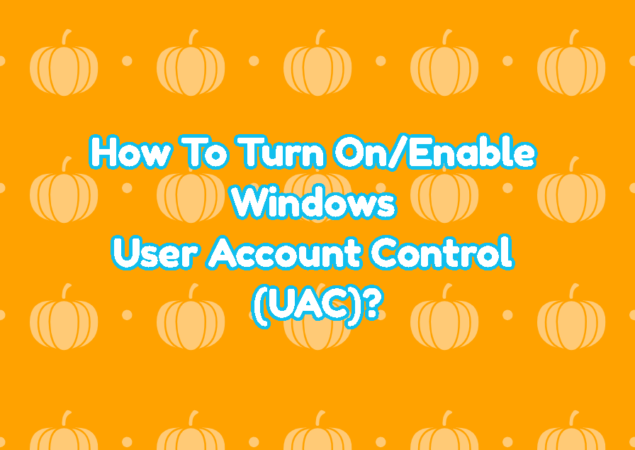 How To Turn On/Enable Windows User Account Control (UAC)?