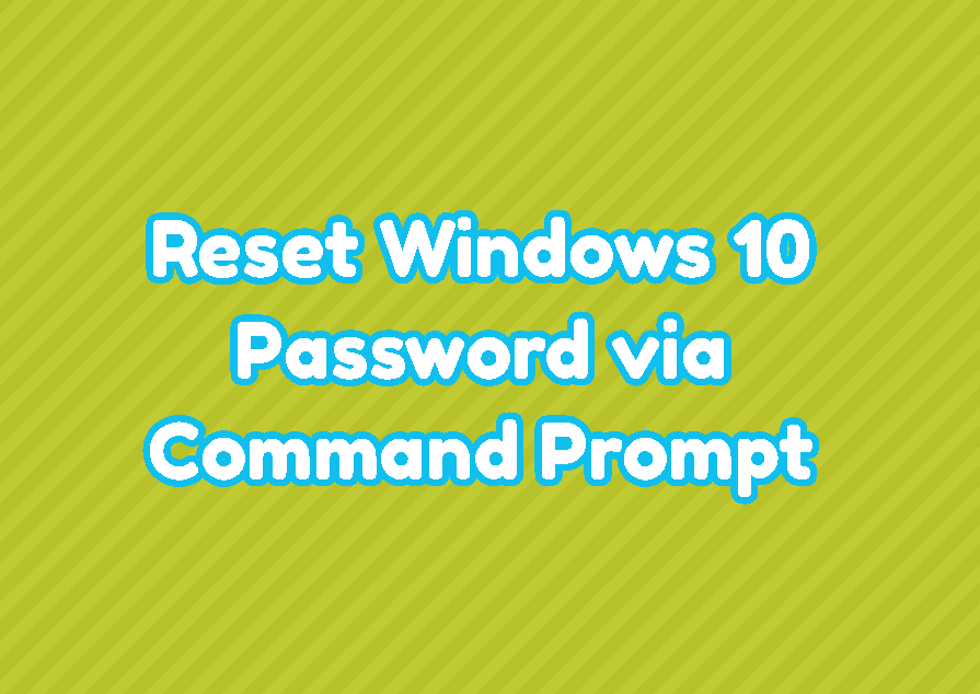 Reset Windows 10 Password via Command Prompt (MS-DOS and PowerShell)