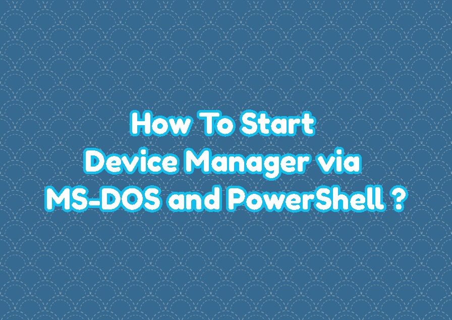 How To Start Device Manager via MS-DOS (cmd) and PowerShell Command Line Interface?