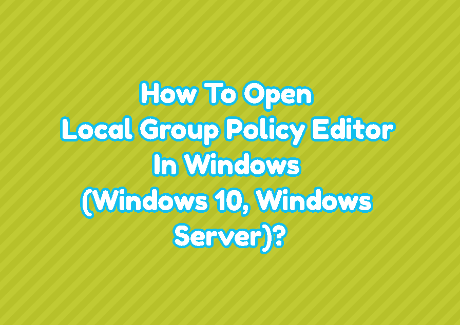 How To Open Local Group Policy Editor In Windows (Windows 10, Windows Server)?