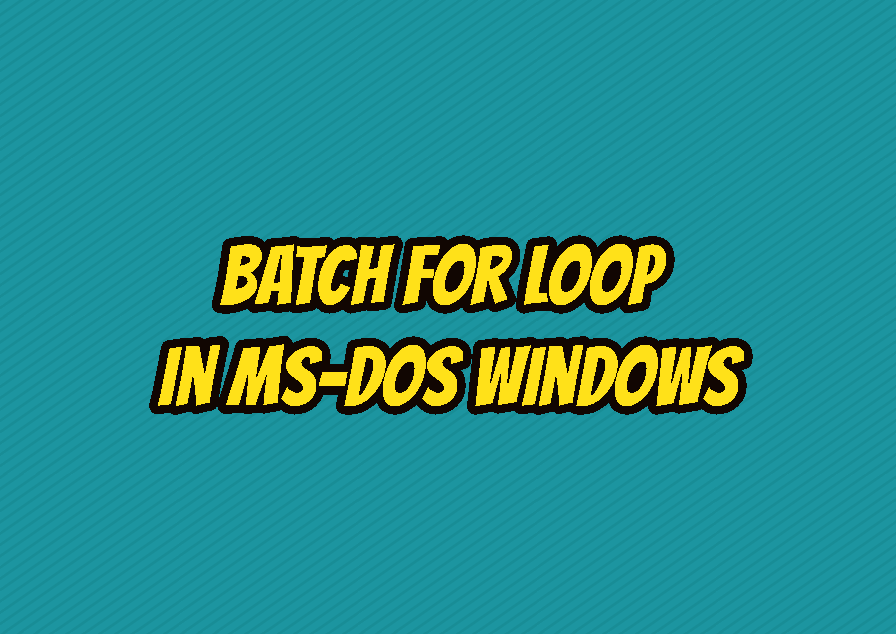 Batch For Loop In MS-DOS Windows