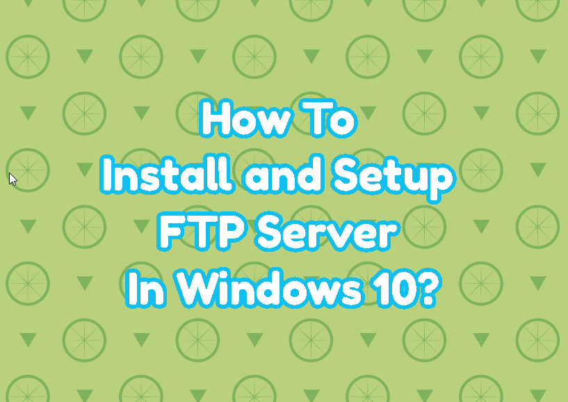 How To Install and Setup FTP Server In Windows 10?